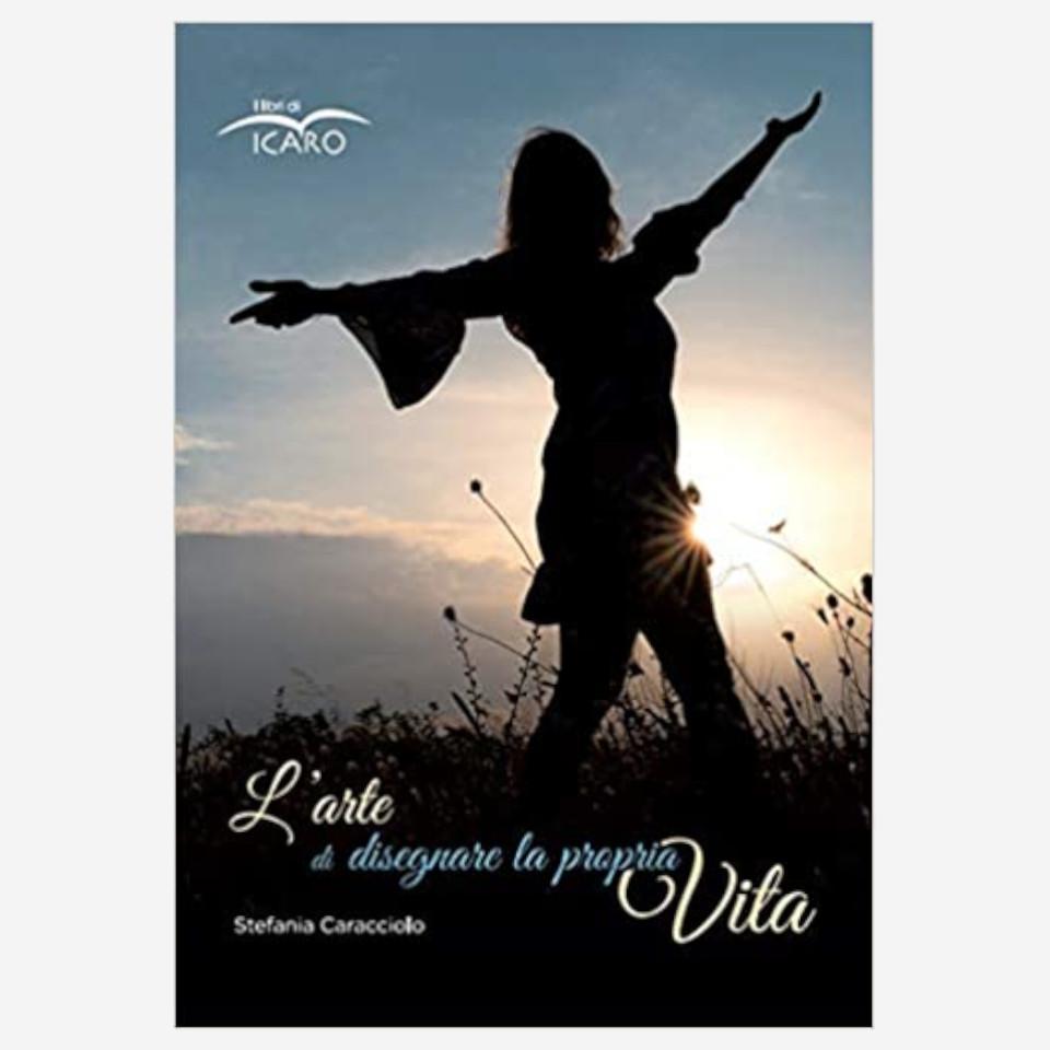L'arte di disegnare la propria Vita di Stefania Caracciolo Edizioni indipendenti edizionindipendenti libri libro autore scrittore editore editore indipendente librerie libreria