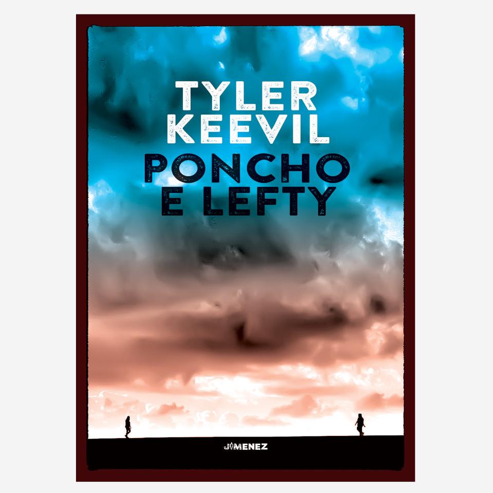 Poncho e Lefty di Tyler Keevil Edizioni indipendenti edizionindipendenti libri libro autore scrittore editore editore indipendente librerie libreria