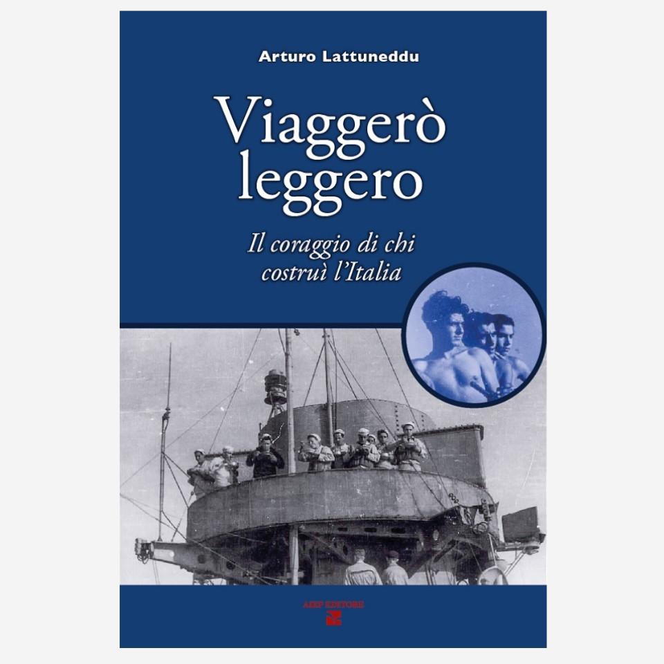 Viaggerò leggero - il coraggio di chi costruì l'Italia di Arturo Lattuneddu Edizioni indipendenti edizionindipendenti libri libro autore scrittore editore editore indipendente librerie libreria