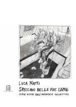 Specchio Delle Mie Lame di Luca Matti edizionindipendenti