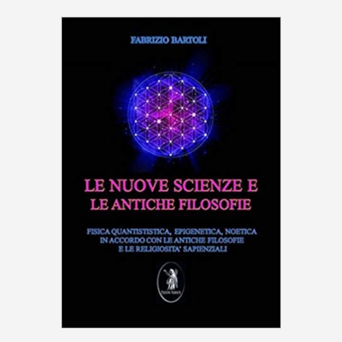 Le nuove scienze e le antiche filosofie di Fabrizio Bartoli edizionindipendenti