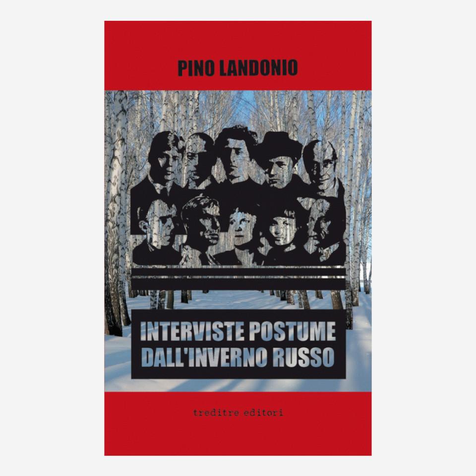 Interviste postume dall'inverno russo di Pino Landonio edizionindipendenti